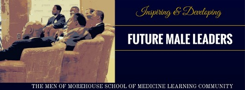 Get Involved with The Men of Morehouse School of Medicine