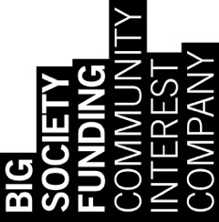 Big Society Funding is a four-year old Community Interest Company set up to support the VCSE sector to build its capacity and encourage people and members of community groups to become 'Big Society' activists, community champions, leaders and fundraisers - finding a voice in shaping local services and increasing their ability to meet the needs of the disadvantaged communities that they are passionate about.
