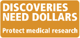 Discoveries Need Dollars: Protect Medical Research