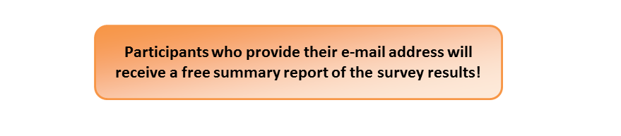 (Participants who provide their e-mail address will receive a free summary report of the survey results)