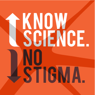 Know Science. No Stigma.