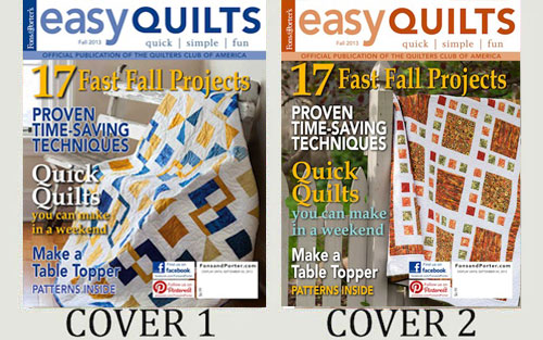Below are two covers we are considering for the Fall issue of <i>Easy Quilts</i>. This magazine will be on sale at newsstands July 23, 2013.